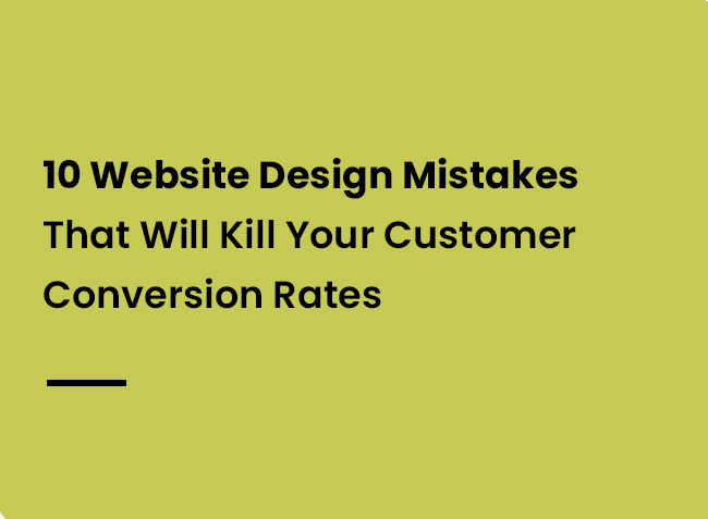 10 Website Design Mistakes That Will Kill Your Customer Conversion Rates