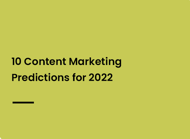 10 Content Marketing Predictions for 2022