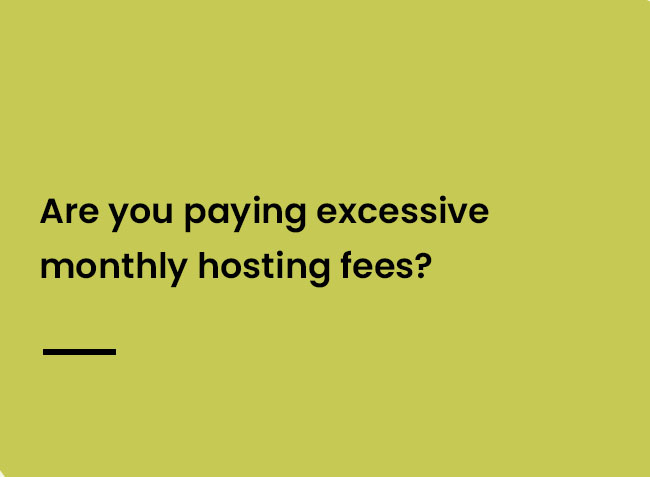 Are you paying excessive monthly hosting fees?