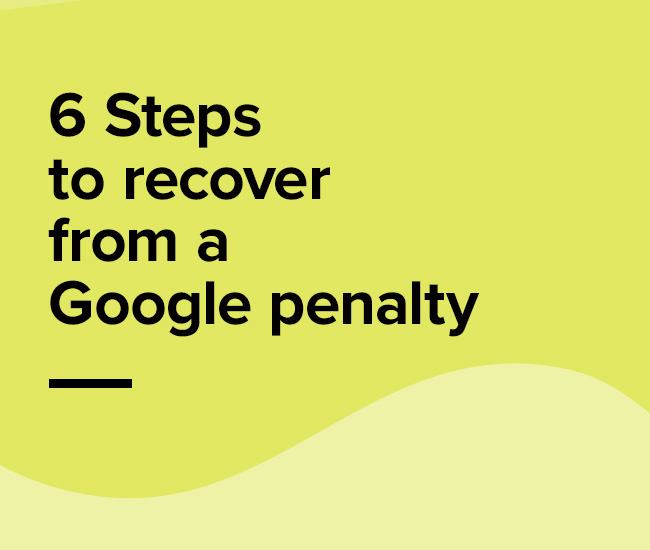 6 Stress Free Steps to Recover from a Google Penalty
